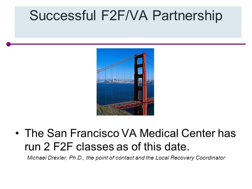 Successful F2F/VA Partnership The San Francisco VA Medical Center has run 2 F2F classes as of this date.