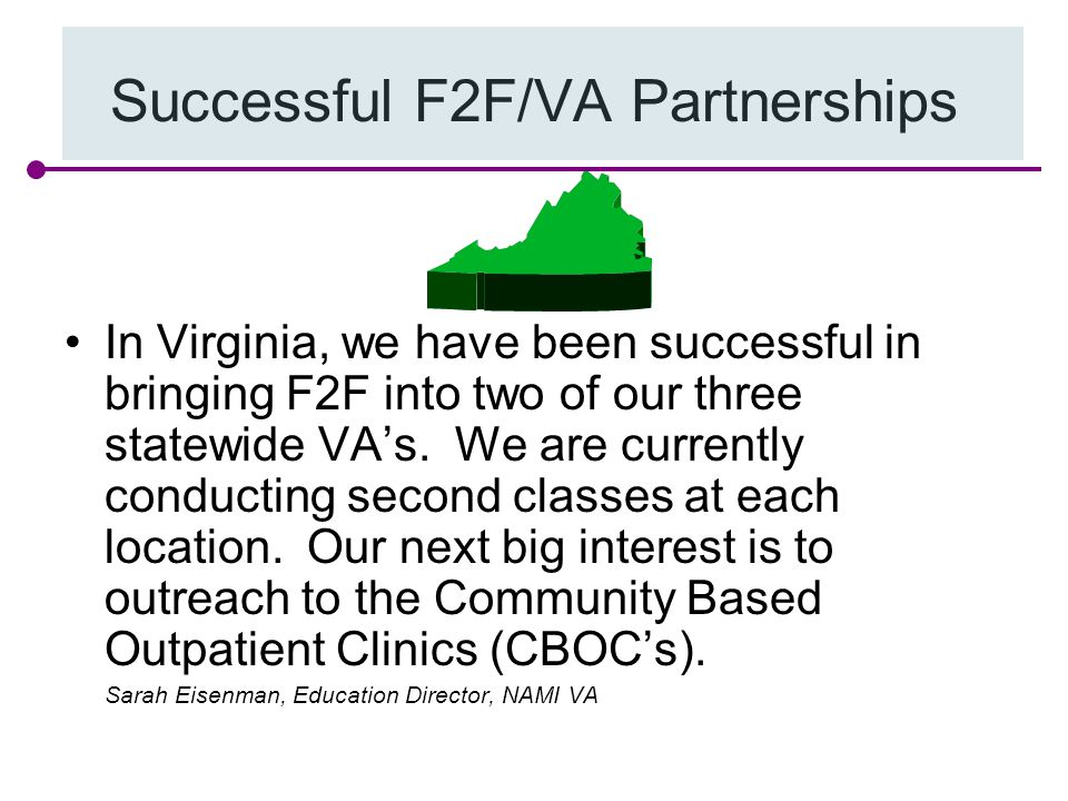 Successful F2F/VA Partnerships In Virginia, we have been successful in bringing F2F into two of our three statewide VA's.