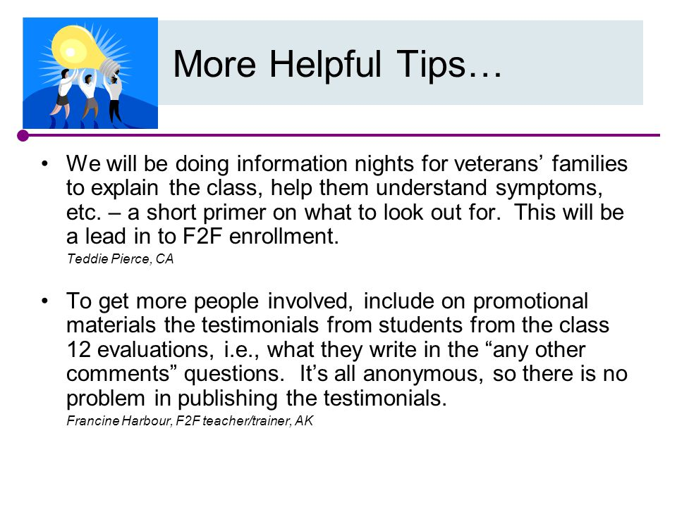 We will be doing information nights for veterans' families to explain the class, help them understand symptoms, etc.