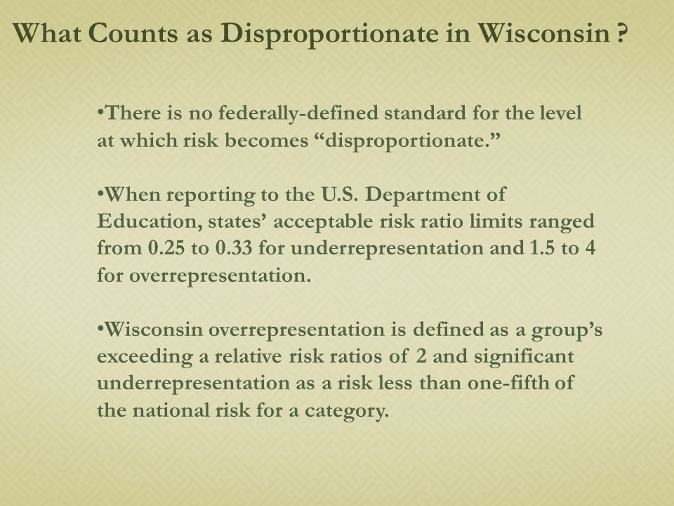 There is no federally-defined standard for the level at which risk becomes disproportionate. When reporting to the U.S.