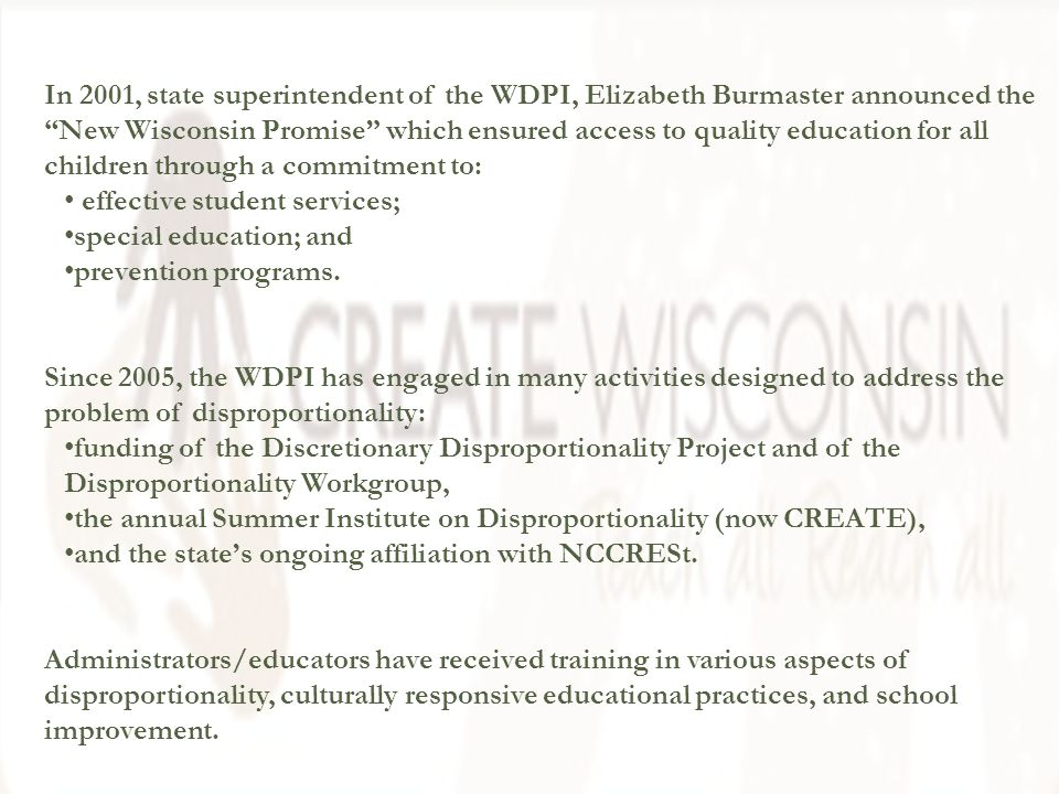 In 2001, state superintendent of the WDPI, Elizabeth Burmaster announced the New Wisconsin Promise which ensured access to quality education for all children through a commitment to: effective student services; special education; and prevention programs.