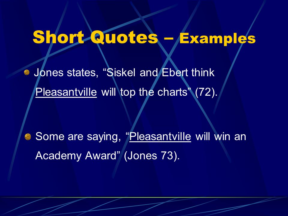 Short Quotes – Examples Jones states, Siskel and Ebert think Pleasantville will top the charts (72).