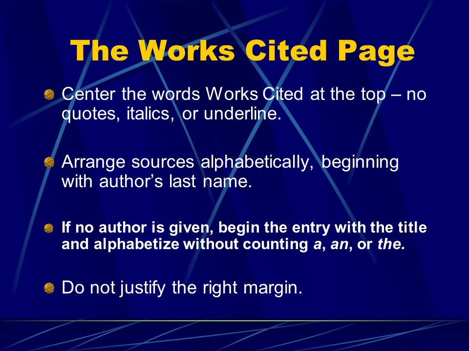 The Works Cited Page Center the words Works Cited at the top – no quotes, italics, or underline.