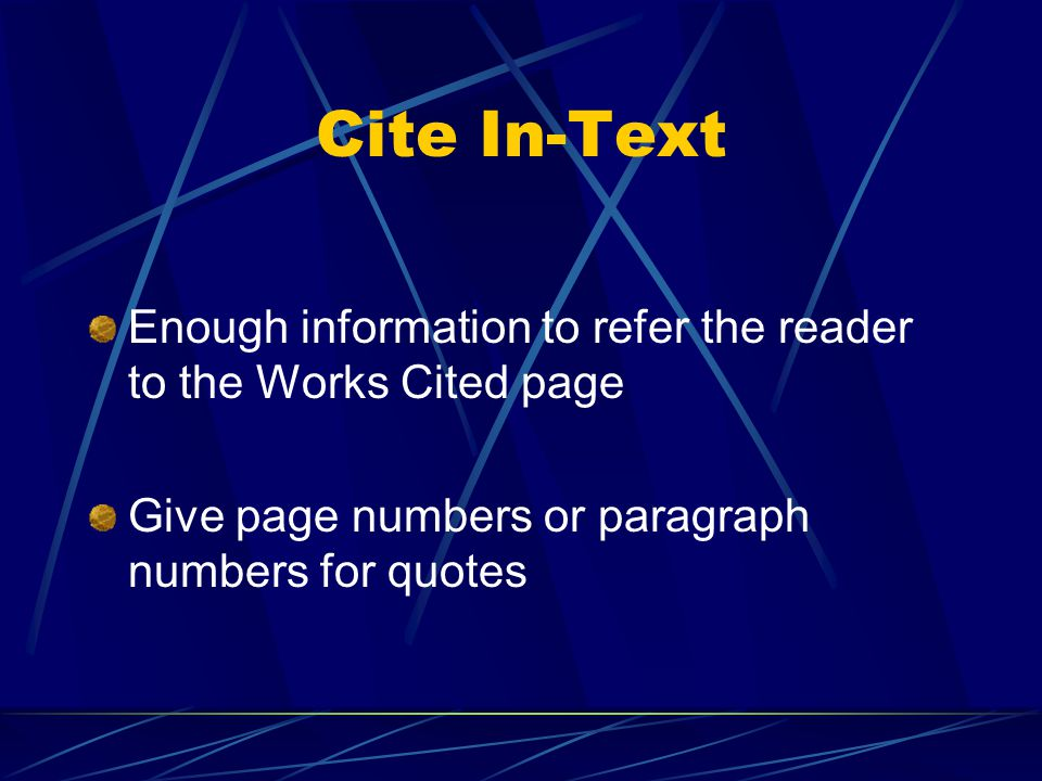 Cite In-Text Enough information to refer the reader to the Works Cited page Give page numbers or paragraph numbers for quotes