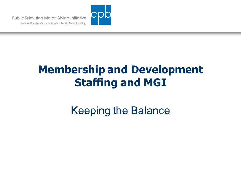 Membership and Development Staffing and MGI Keeping the Balance