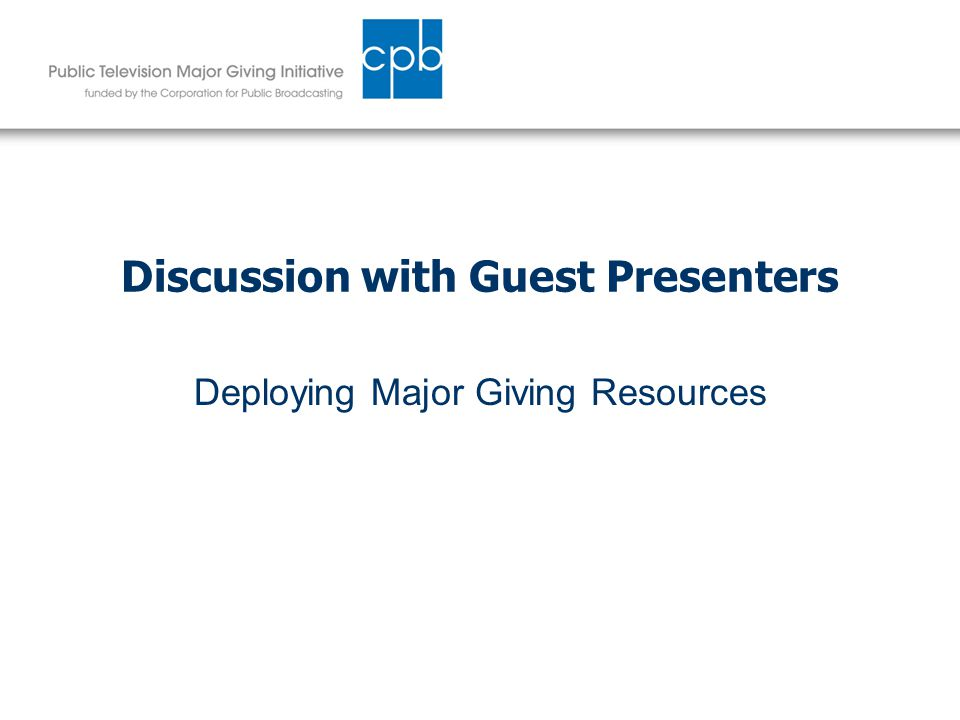 Discussion with Guest Presenters Deploying Major Giving Resources
