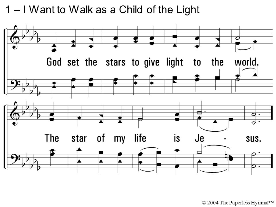 1 – I Want to Walk as a Child of the Light © 2004 The Paperless Hymnal™
