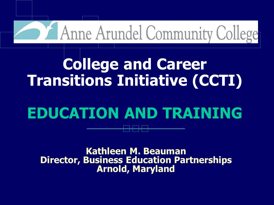 College and Career Transitions Initiative (CCTI) EDUCATION AND TRAINING Kathleen M.
