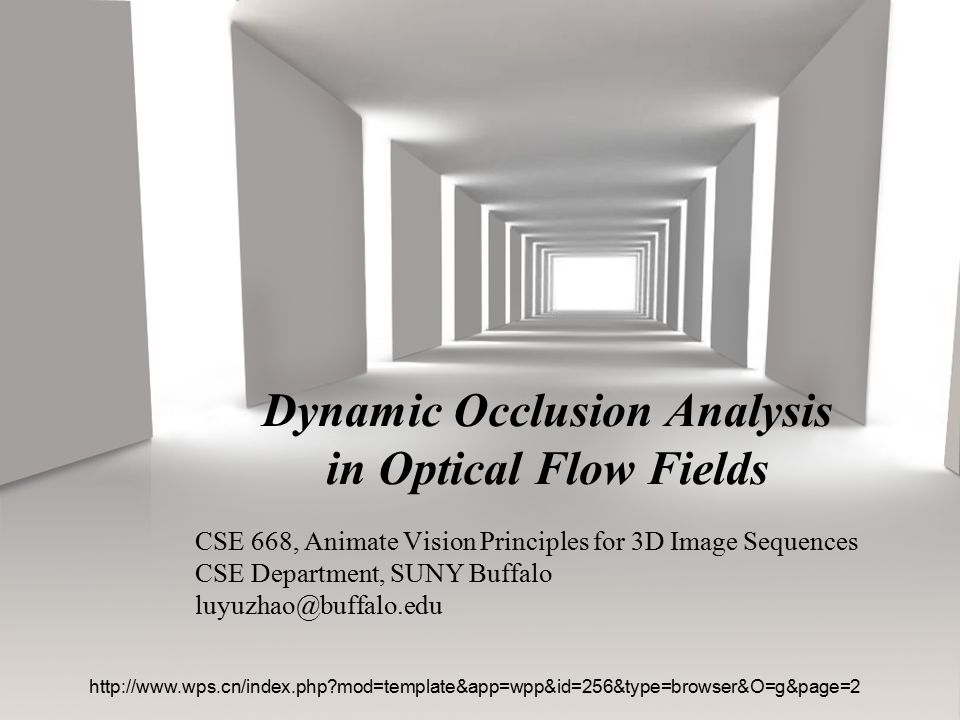 CSE 668, Animate Vision Principles for 3D Image Sequences CSE Department, SUNY Buffalo luyuzhao@buffalo.edu Dynamic Occlusion Analysis in Optical Flow