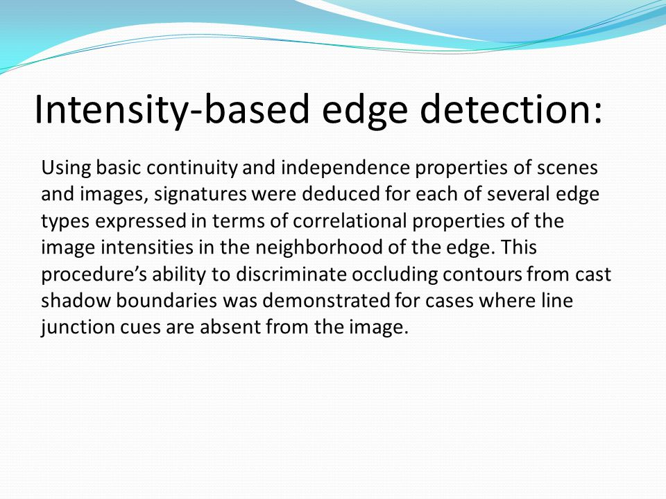 Intensity-based edge detection: Using basic continuity and independence properties of scenes and images, signatures were deduced for each of several e