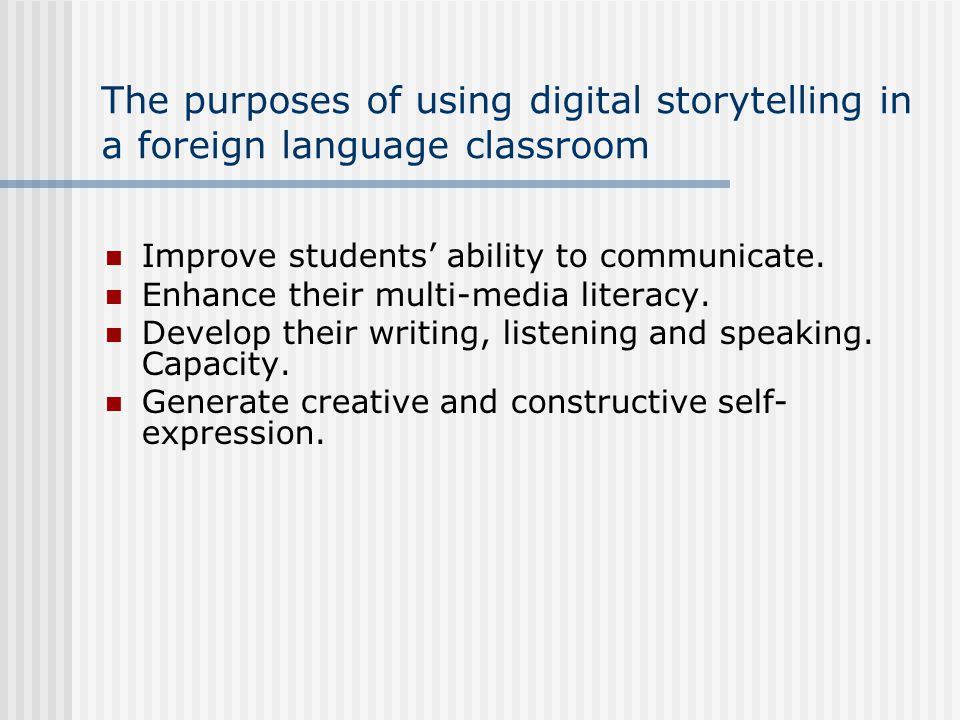 The purposes of using digital storytelling in a foreign language classroom Improve students' ability to communicate.