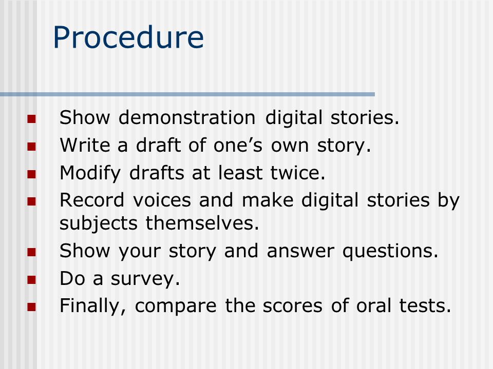 Procedure Show demonstration digital stories. Write a draft of one's own story.