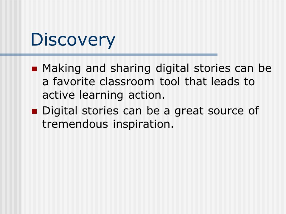 Discovery Making and sharing digital stories can be a favorite classroom tool that leads to active learning action.
