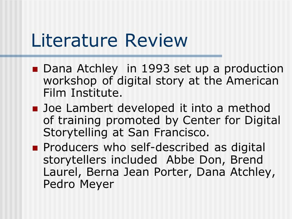 Literature Review Dana Atchley in 1993 set up a production workshop of digital story at the American Film Institute.