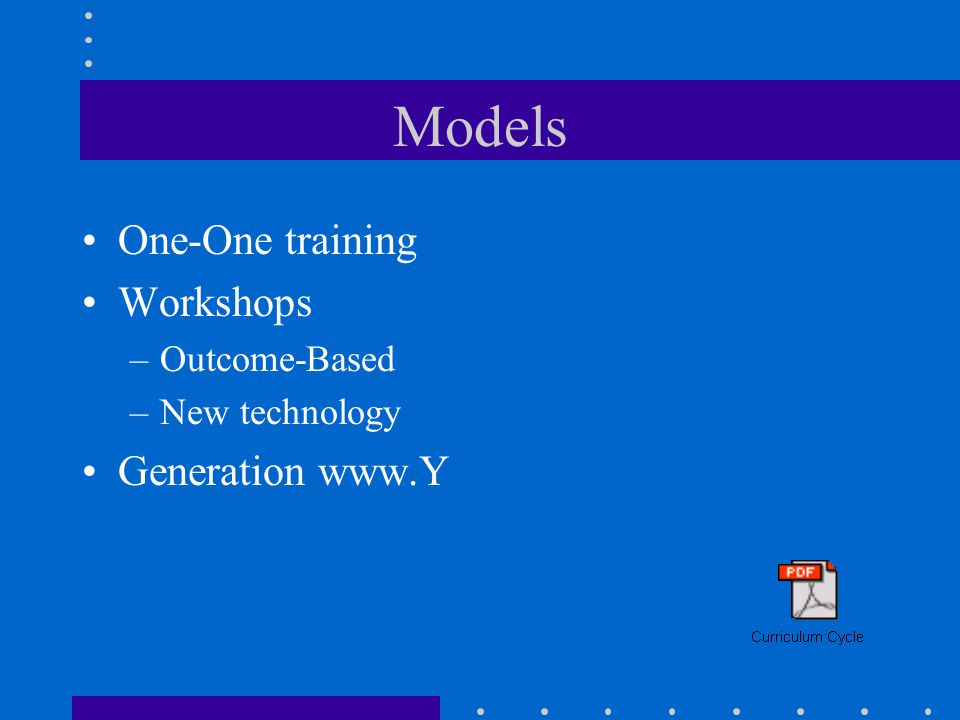 Models One-One training Workshops –Outcome-Based –New technology Generation www.Y