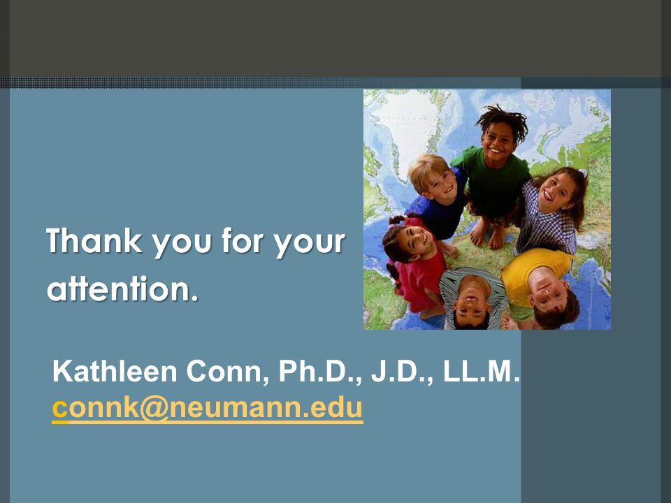 Kathleen Conn, Ph.D., J.D., LL.M. connk@neumann.eduonnk@neumann.edu Thank you for your attention.