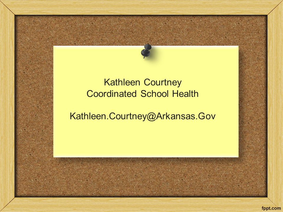 Kathleen Courtney Coordinated School Health Kathleen.Courtney@Arkansas.Gov