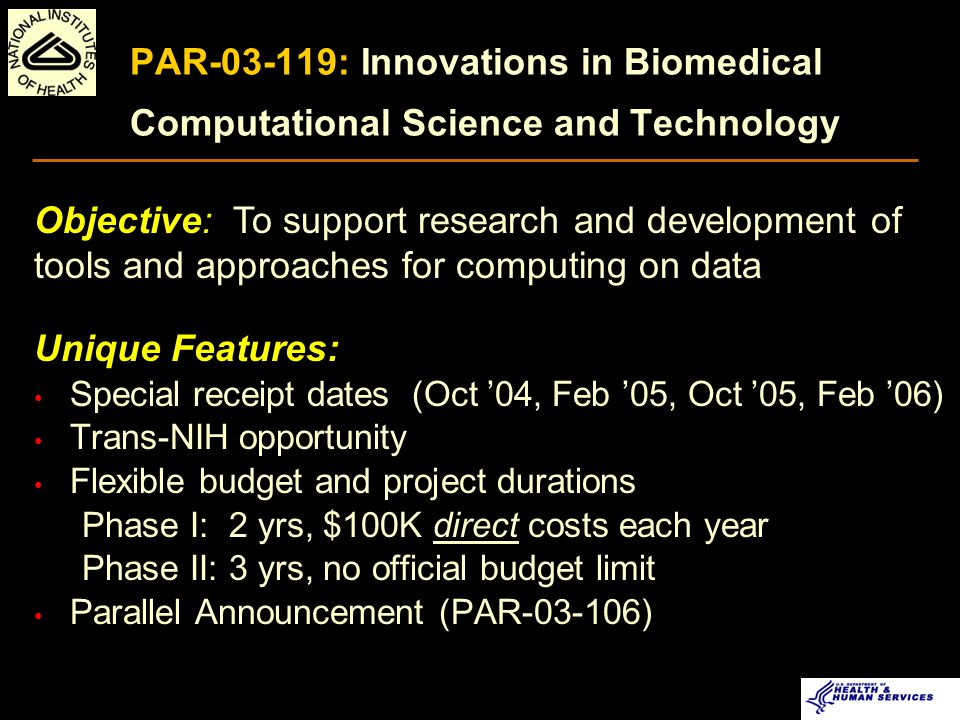 Latest Funding Opportunities (Samples) http://grants.nih.gov/grants/funding/sbir_announcements.htm RFA-06-005: Innovative Technologies for Molecular Analysis of Cancer PA-04-156: Bioengineering Approaches to Energy Balance and Obesity PAR-03-119: Innovations in Biomedical Computational Science and Technology PA-04-161: Manufacturing Processes of Medical, Dental, & Biological Technologies PA--05-014: Molecular Libraries Screening Instrumentation