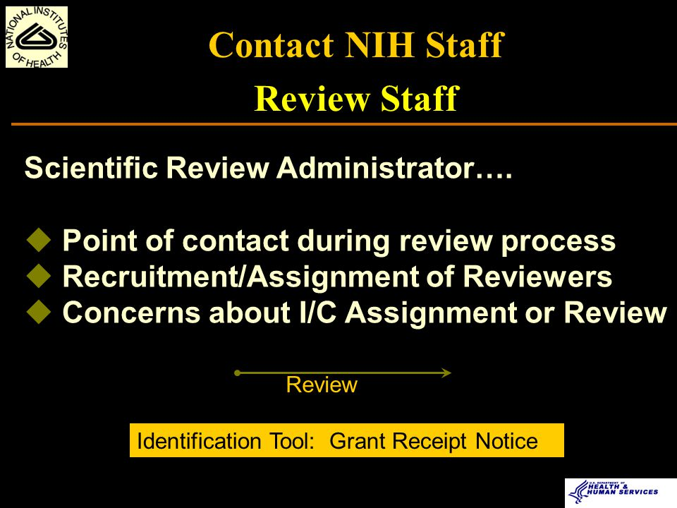 Contact NIH Staff Program Staff : Post Review Discuss outcome of peer review  Review Summary Statement  What the rating means (numeric vs.