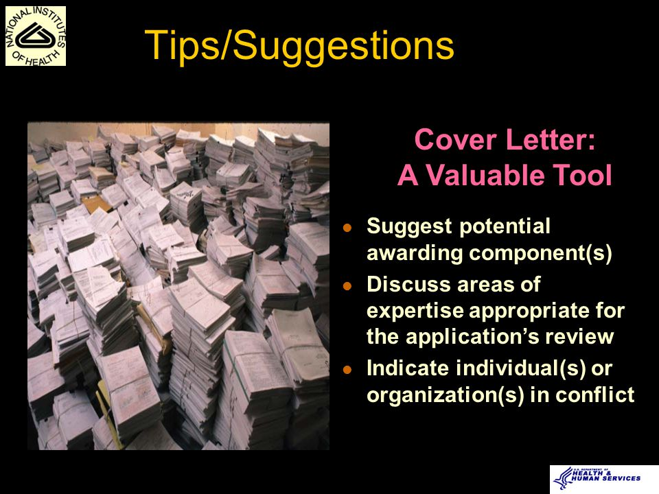Tips/Suggestions READ Solicitation INSTRUCTIONS--MOST important Submit to multiple agencies to increase chances of winning Submit multiple INDEPENDENT grants to support one product Be cautious of 25-page limitation Include well-designed graphics, tables, figures Be persistent – revise and resubmit Get help Don't miss the deadline Don't leave $$$$ on the table