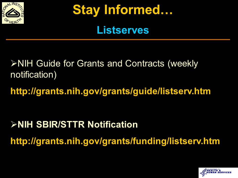 Alerts/News Flashes Solicitations Targeted Research Opportunities Award Information Collaborative Opportunities Success Stories Resources http://grants.nih.gov/grants/funding/sbir.htm