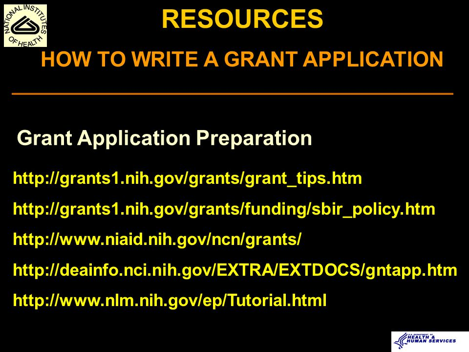 RESOURCES A GOOD STARTING POINT  NIH Small Business Funding Site http://grants.nih.gov/grants/funding/sbir.htm  Computer Retrieval of Information on Scientific Projects (CRISP) http://crisp.cit.nih.gov  Contacts at NIH http://grants.nih.gov/grants/contacts.htm  National SBIR/STTR Resource Center http://www.sbirworld.com