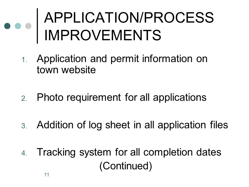 11 APPLICATION/PROCESS IMPROVEMENTS 1. Application and permit information on town website 2.