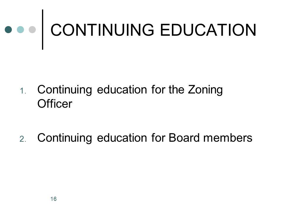 16 CONTINUING EDUCATION 1. Continuing education for the Zoning Officer 2.