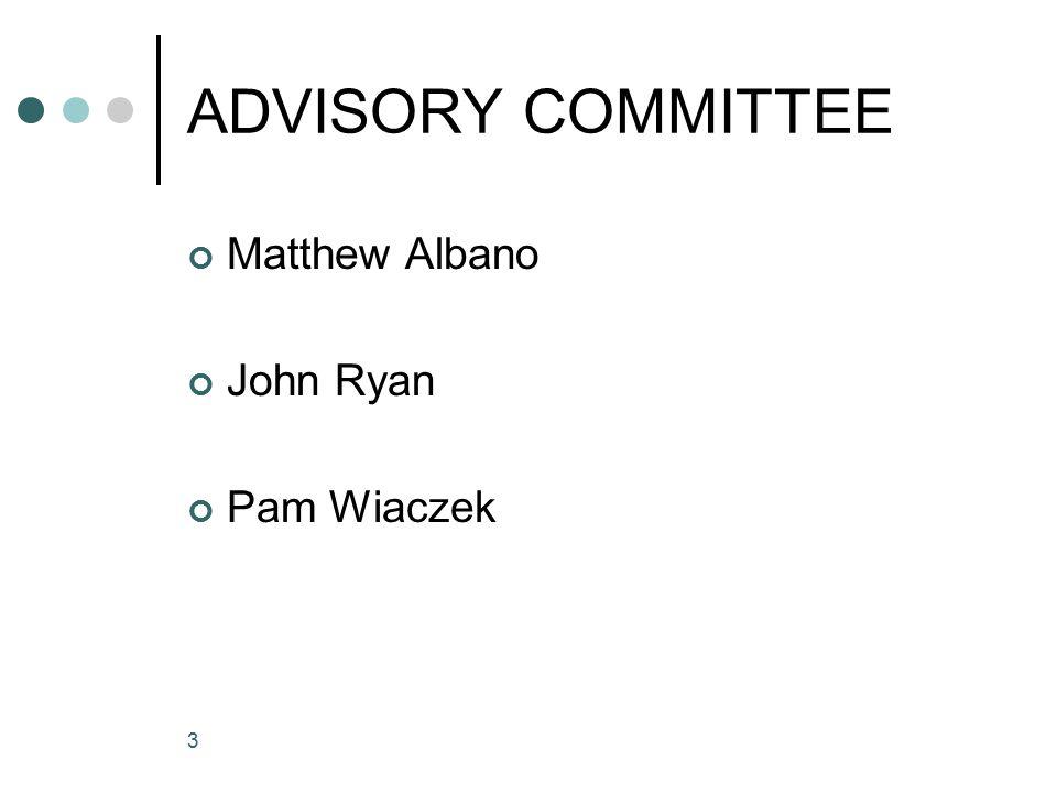 3 ADVISORY COMMITTEE Matthew Albano John Ryan Pam Wiaczek