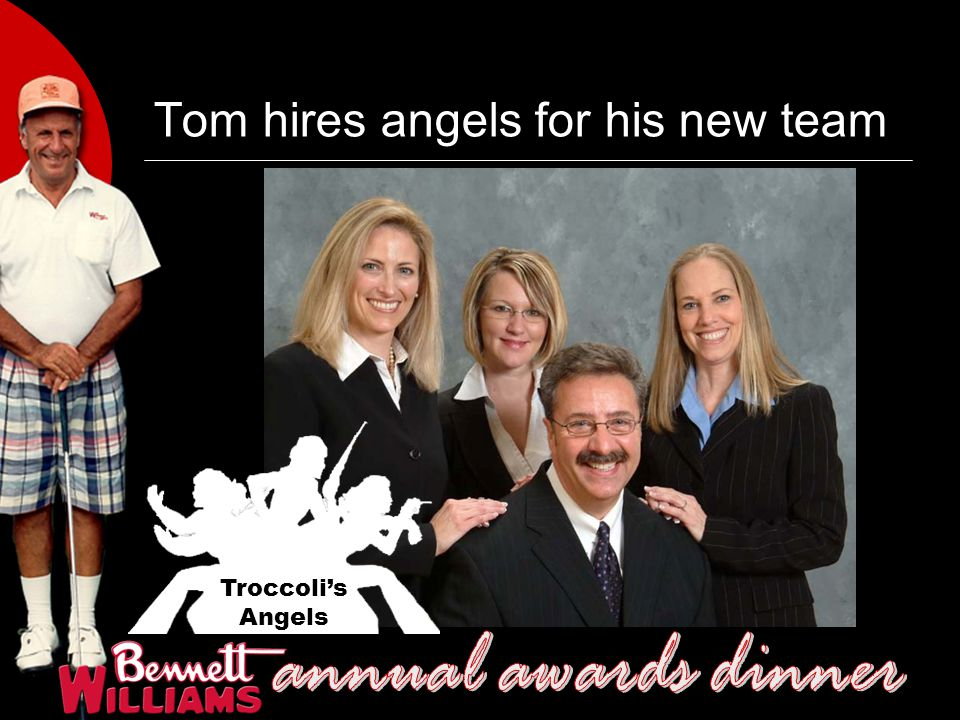 Tom hires angels for his new team Troccoli's Angels