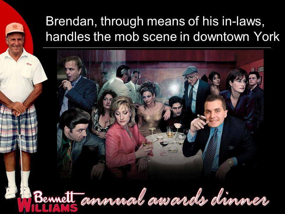 Brendan, through means of his in-laws, handles the mob scene in downtown York