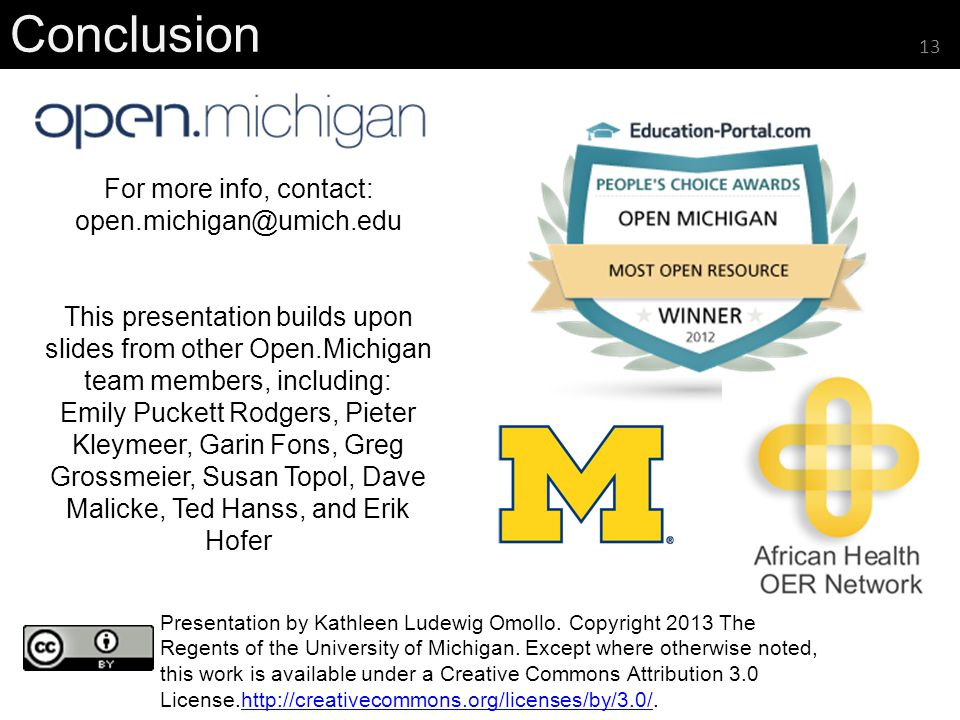 For more info, contact: open.michigan@umich.edu This presentation builds upon slides from other Open.Michigan team members, including: Emily Puckett R