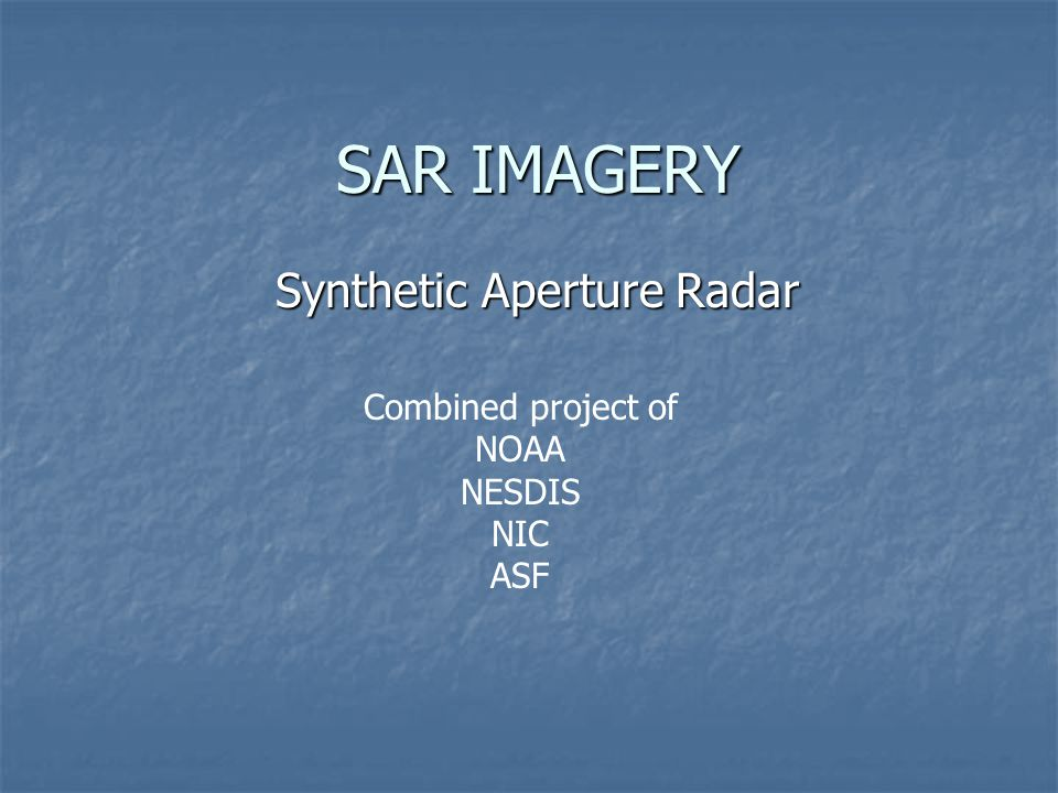 SAR IMAGERY Synthetic Aperture Radar Combined project of NOAA NESDIS NIC ASF