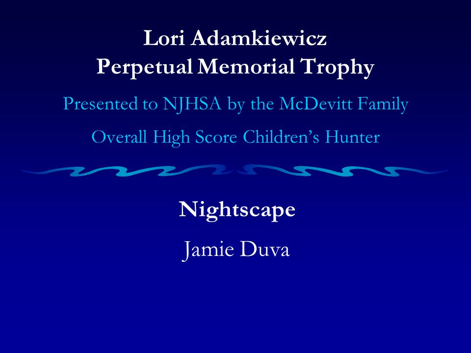 Lori Adamkiewicz Perpetual Memorial Trophy Presented to NJHSA by the McDevitt Family Overall High Score Children's Hunter Nightscape Jamie Duva