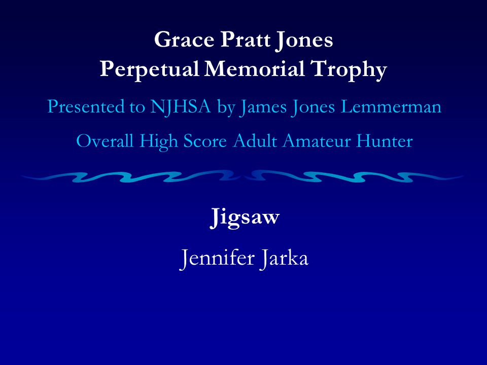 Grace Pratt Jones Perpetual Memorial Trophy Presented to NJHSA by James Jones Lemmerman Overall High Score Adult Amateur Hunter Jigsaw Jennifer Jarka