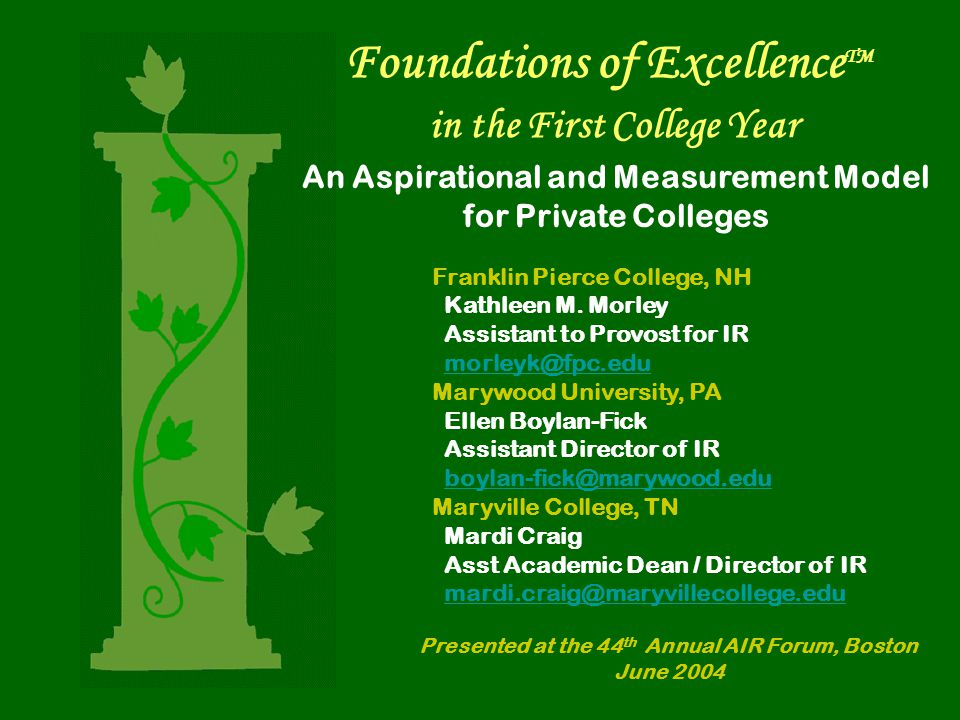 Foundations of Excellence TM in the First College Year An Aspirational and Measurement Model for Private Colleges Franklin Pierce College, NH Kathleen M.