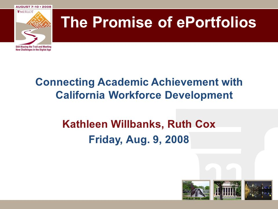 The Promise of ePortfolios Connecting Academic Achievement with California Workforce Development Kathleen Willbanks, Ruth Cox Friday, Aug.