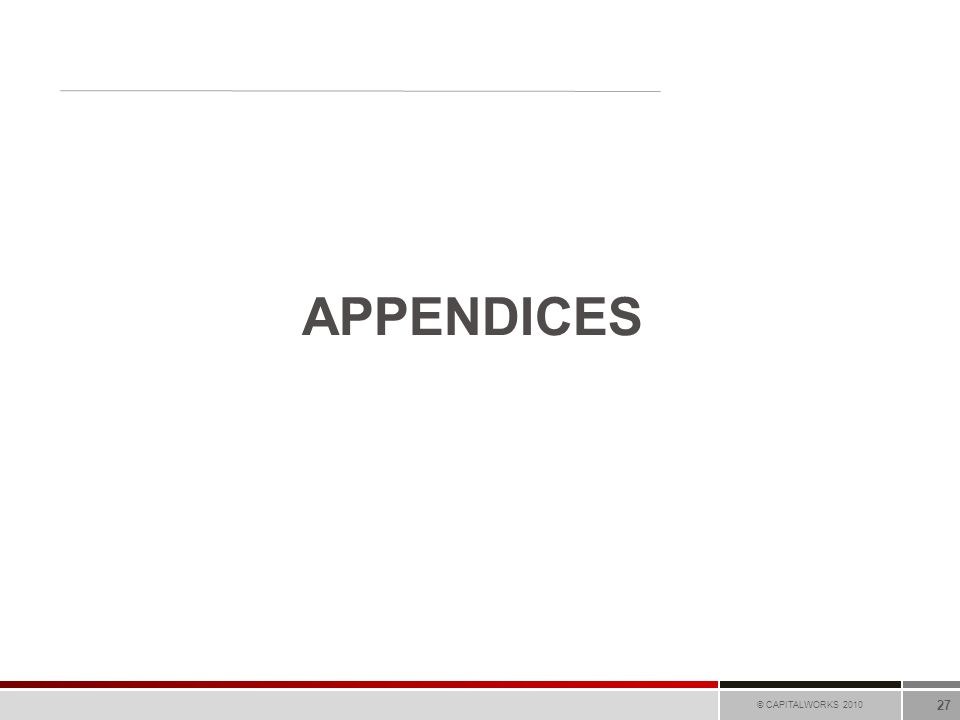 © CAPITALWORKS 2010 27 APPENDICES