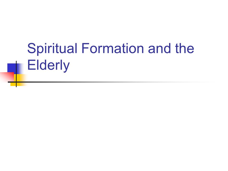 Spiritual Formation and the Elderly