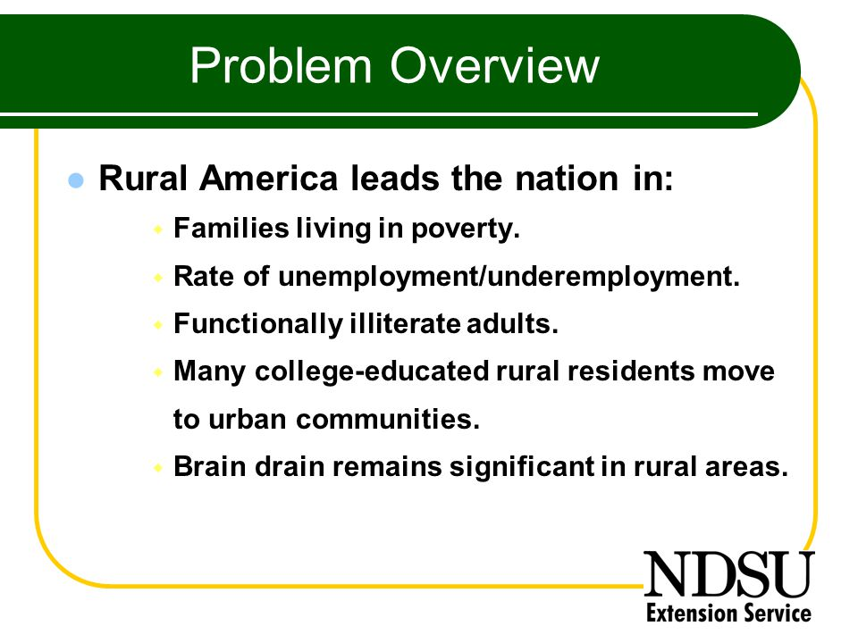Problem Overview Rural America leads the nation in:  Families living in poverty.