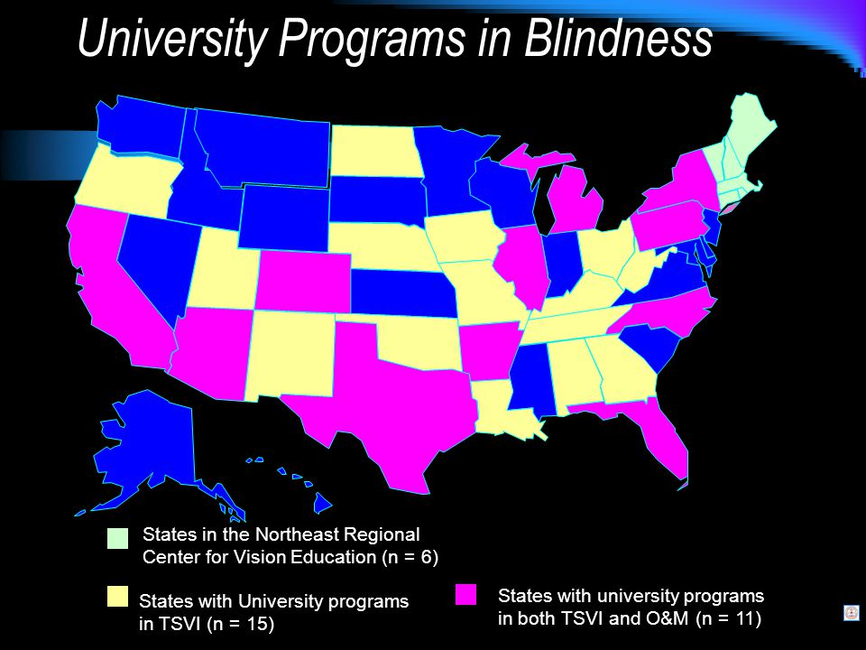 University Programs in Blindness States with University programs in TSVI (n = 15) States with university programs in both TSVI and O&M (n = 11) States in the Northeast Regional Center for Vision Education (n = 6)