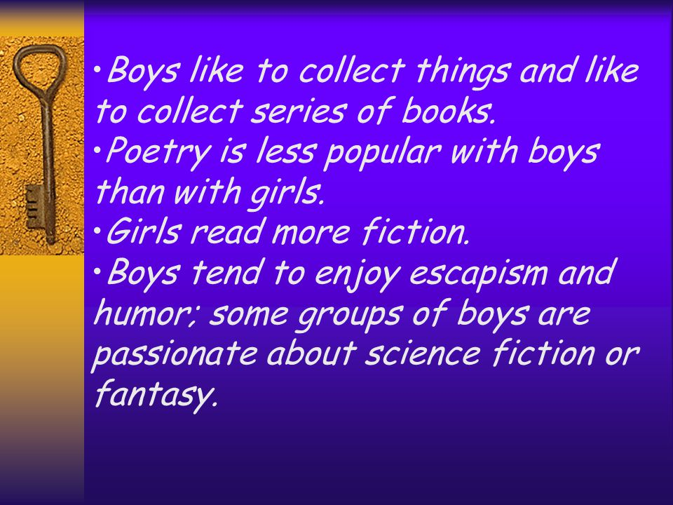 Boys like to collect things and like to collect series of books.