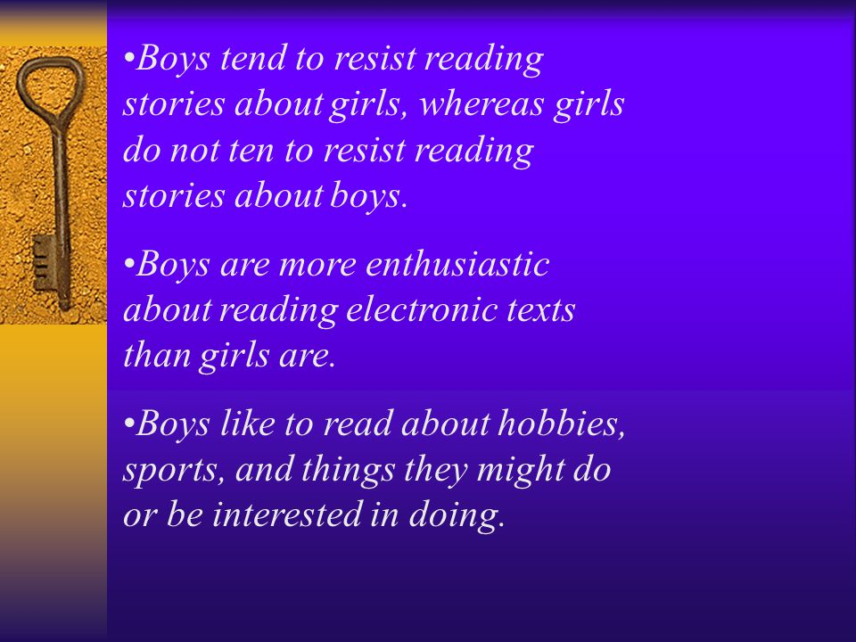 Boys tend to resist reading stories about girls, whereas girls do not ten to resist reading stories about boys.