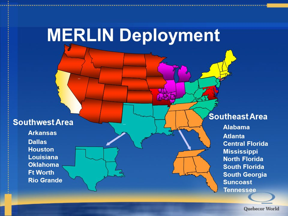 MERLIN Deployment Southwest Area Arkansas Dallas Houston Louisiana Oklahoma Ft Worth Rio Grande Southeast Area Alabama Atlanta Central Florida Mississippi North Florida South Florida South Georgia Suncoast Tennessee Western Southwest Midwest Southeast Northeast
