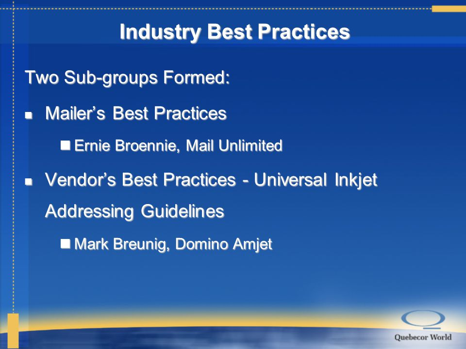 Two Sub-groups Formed: Mailer's Best Practices Mailer's Best Practices Ernie Broennie, Mail Unlimited Ernie Broennie, Mail Unlimited Vendor's Best Pra