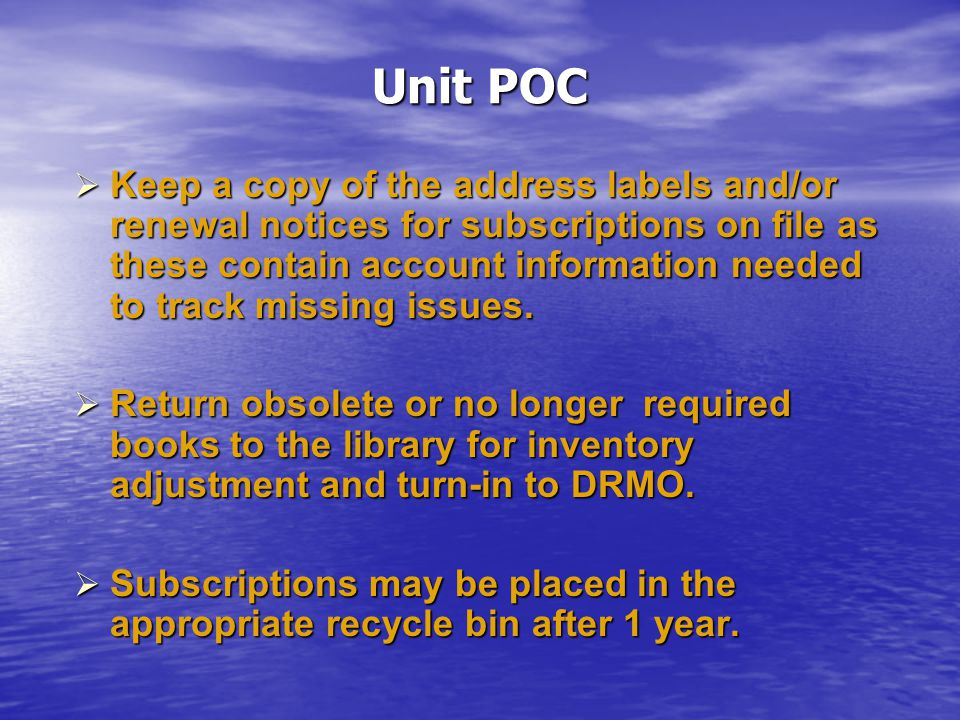 Unit POC  Keep a copy of the address labels and/or renewal notices for subscriptions on file as these contain account information needed to track missing issues.