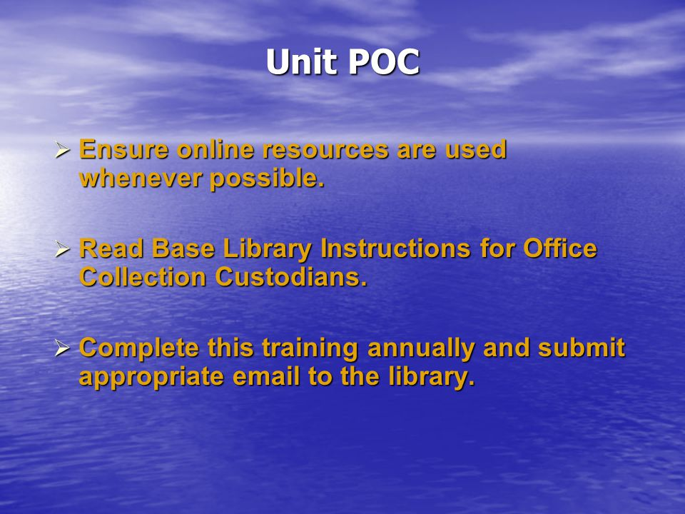 Unit POC  Ensure online resources are used whenever possible.