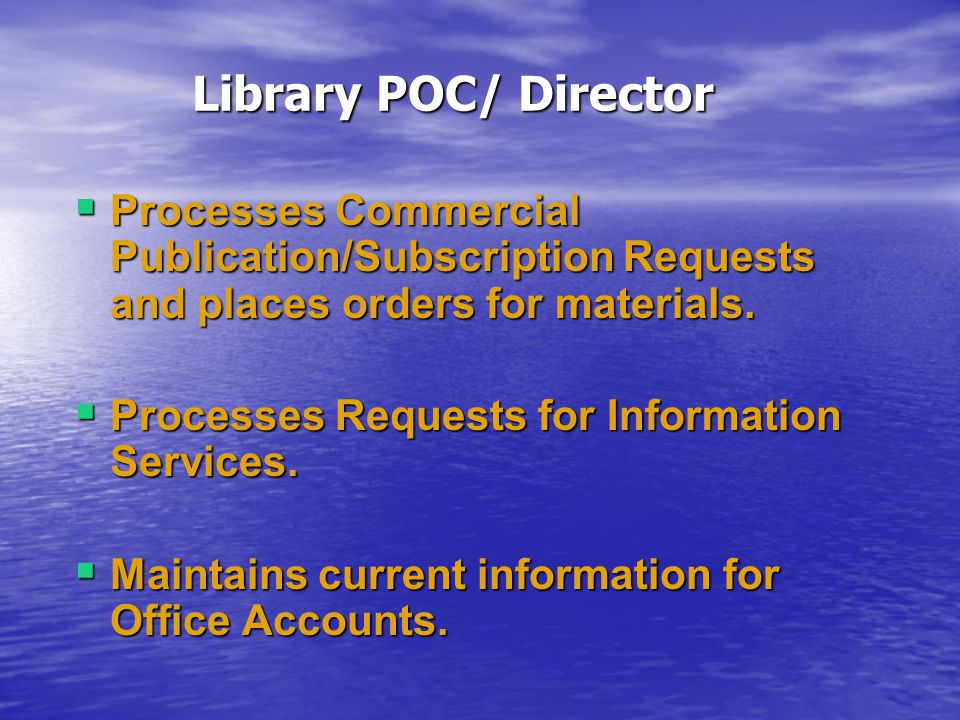 Library POC/ Director  Processes Commercial Publication/Subscription Requests and places orders for materials.