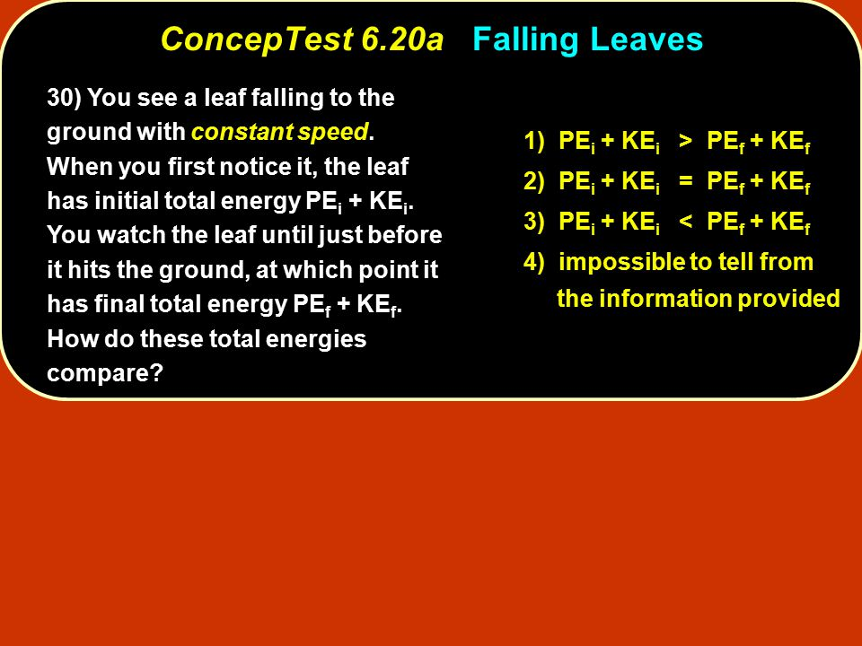 30) You see a leaf falling to the ground with constant speed.