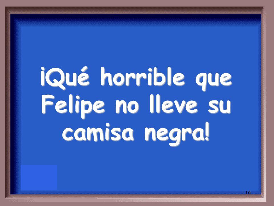 15 How horrible that Felipe doesn't wear his black shirt.